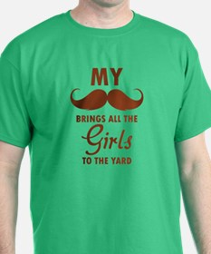 My moustache brings all the girls to the yard T-Shirt