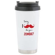 Sorry are you a zombie? Moustache Travel Mug