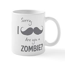 Sorry are you a zombie? Moustache Mug