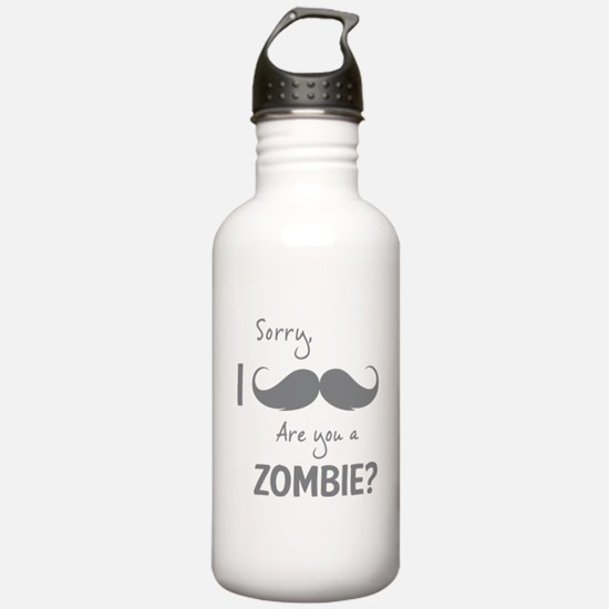 Sorry are you a zombie? Moustache Water Bottle