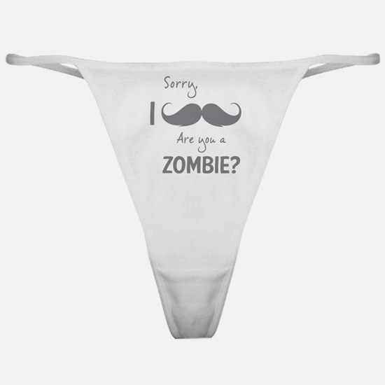 Sorry are you a zombie? Moustache Classic Thong