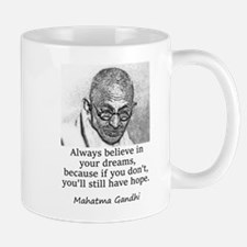 Always Believe In Your Dreams - Mahatma Gandhi Mug