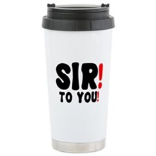 SIR! - TO YOU! Travel Mug