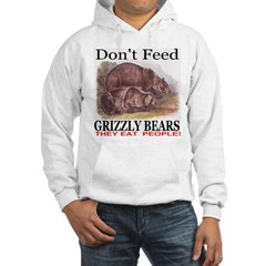 Don't Feed Grizzly Bears They Hoodie
