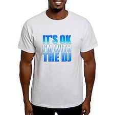 It's OK I'm With the DJ T-Shirt
