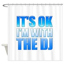 It's OK I'm With the DJ Shower Curtain