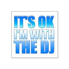 """It's OK I'm With the DJ Square Sticker 3"""" x 3"""""""