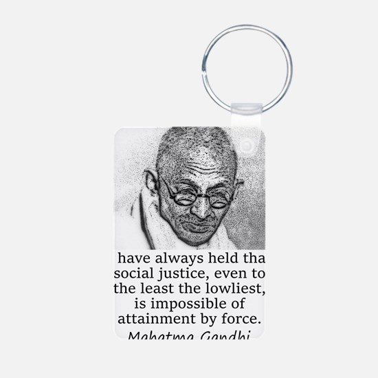 I Have Always Held - Mahatma Gandhi Keychains