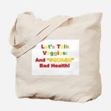"Let's Talk Veggies: And ""SQUASH"" Bad Health! Tote"