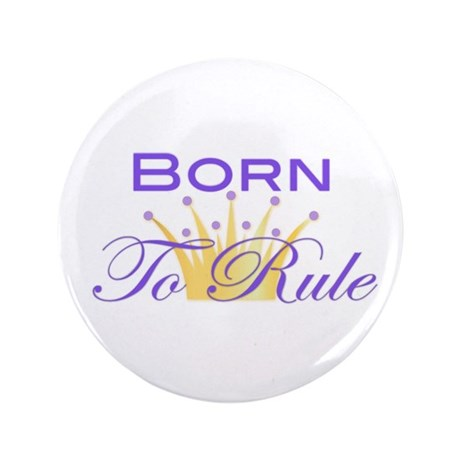 "Born to Rule 3.5"" Button"