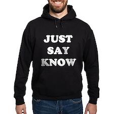 Just Say Know Hoodie