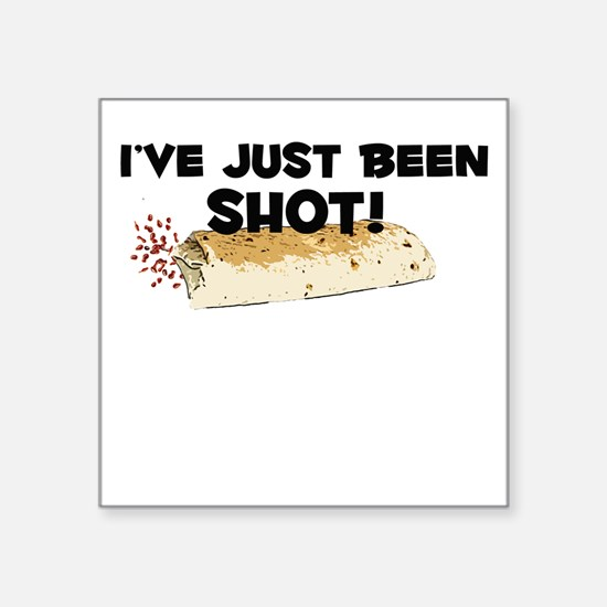 """I've Just Been Shot Square Sticker 3"""" x 3"""""""
