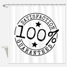 Satisfaction Guaranteed Shower Curtain