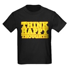 Be happy and think happy thoughts T