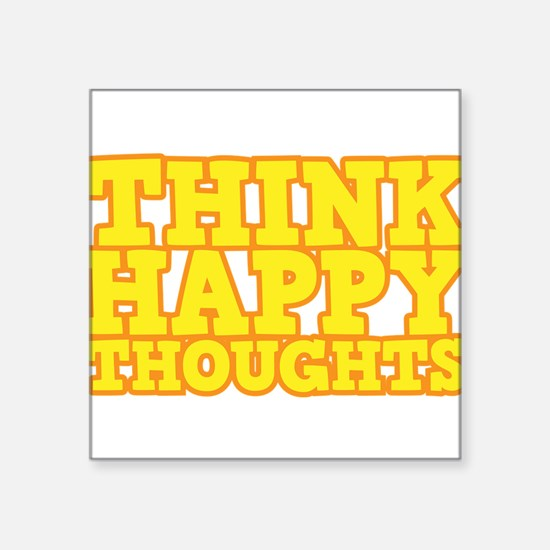 Be happy and think happy thoughts Square Sticker 3