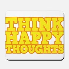 Be happy and think happy thoughts Mousepad