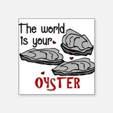 "Your Oyster Square Sticker 3"" x 3"""