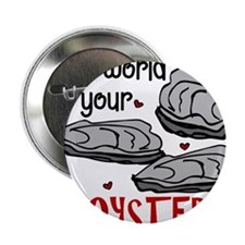 """Your Oyster 2.25"""" Button"""