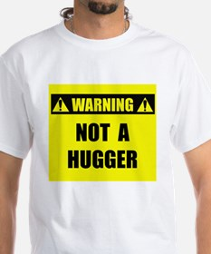 WARNING: Not A Hugger Shirt