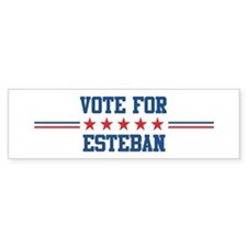 Vote for ESTEBAN Bumper Bumper Sticker