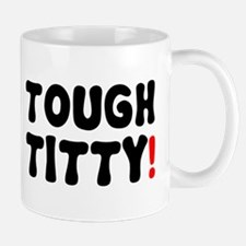 TOUGH TITTY! Mug