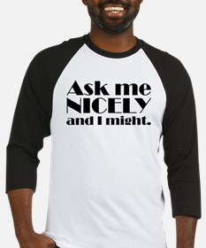 Ask me NICELY Baseball Jersey