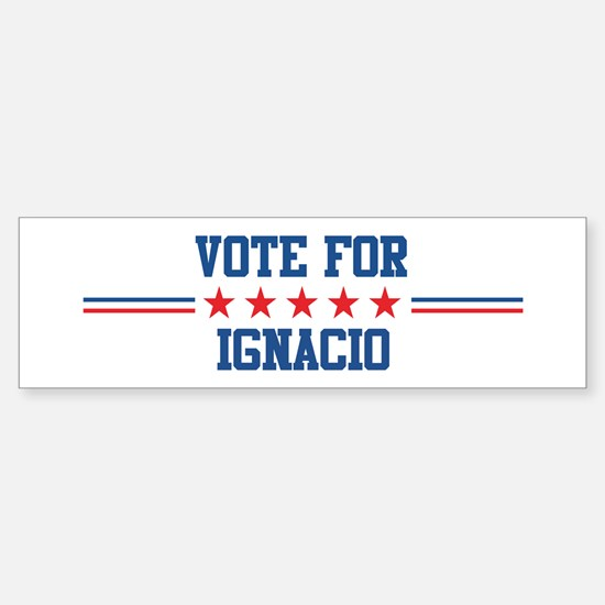 Vote for IGNACIO Bumper Bumper Bumper Sticker