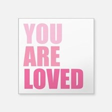"""You Are Loved Square Sticker 3"""" x 3"""""""