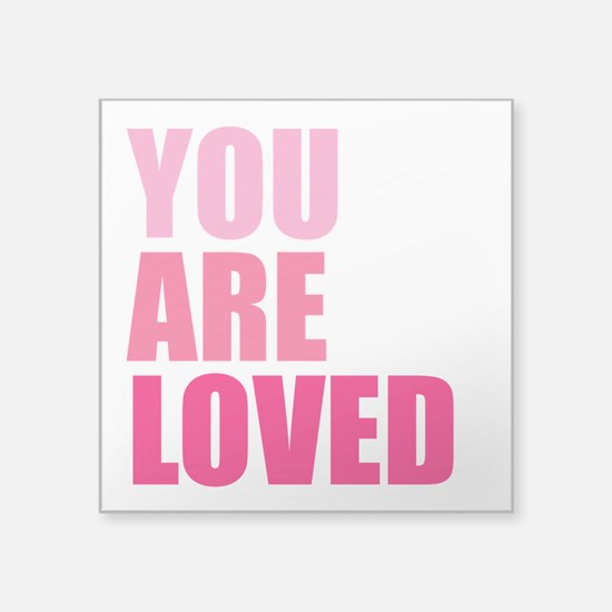 "You Are Loved Square Sticker 3"" x 3"""