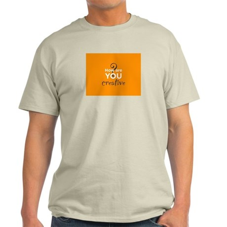 How are you creative? Light T-Shirt