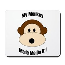 My Monkey Made Me Do It! Mousepad