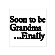 "Soon to be Grandma. ..Finally Square Sticker 3"" x"