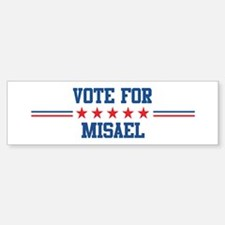 Vote for MISAEL Bumper Bumper Bumper Sticker