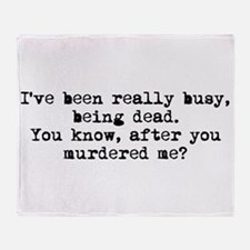 Busy Being Dead Throw Blanket