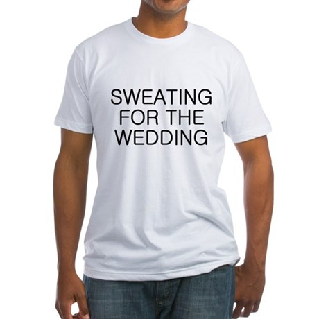 Sweating for the Wedding Fitted T-Shirt