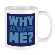 Why always me? Mug