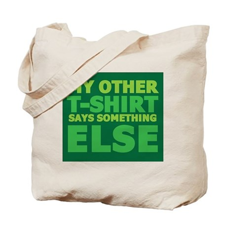 My other t-shirt says something else Tote Bag