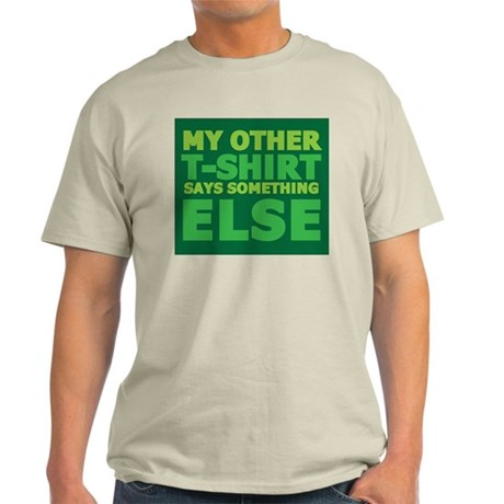My other t-shirt says something else Light T-Shirt