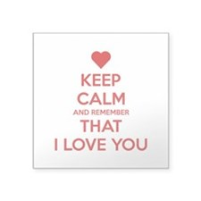 Keep Calm and Remember that I love you Square Stic