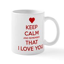 Keep Calm and Remember that I love you Small Mug