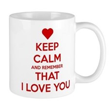 Keep Calm and Remember that I love you Small Mugs