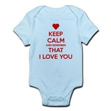 Keep Calm and Remember that I love you Infant Body