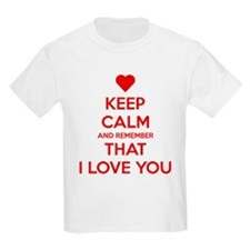 Keep Calm and Remember that I love you T-Shirt