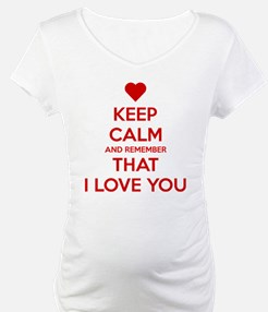 Keep Calm and Remember that I love you Shirt
