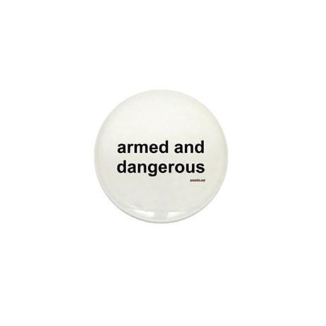 armed and dangerous Mini Button