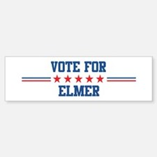 Vote for ELMER Bumper Bumper Bumper Sticker