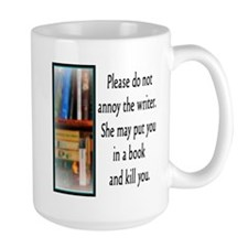 Do not annoy the writer. (female version) Mugs