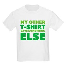 My other t-shirt says something else T-Shirt