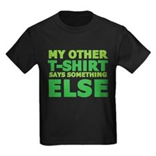 My other t-shirt says something else T