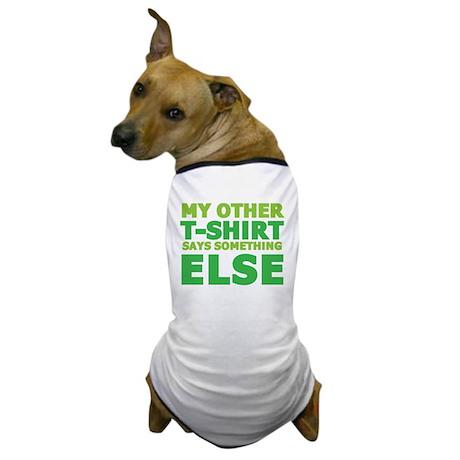 My other t-shirt says something else Dog T-Shirt